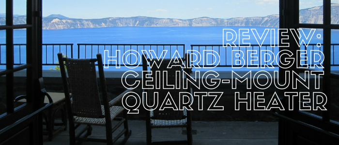 Howard Berger Ceiling-Mount Quartz Heater Review